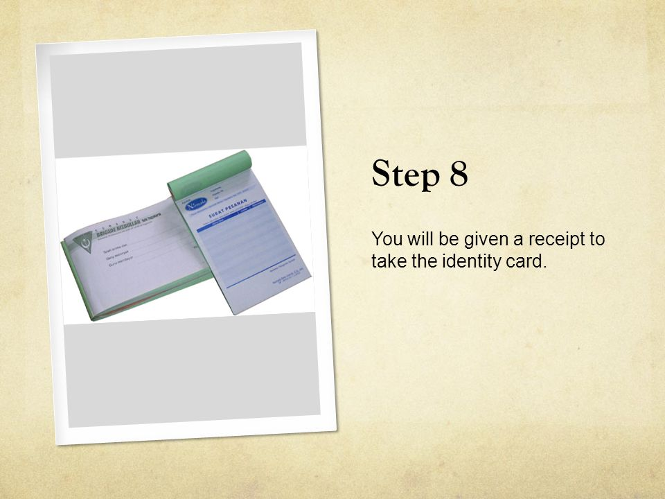Step 8 You will be given a receipt to take the identity card.