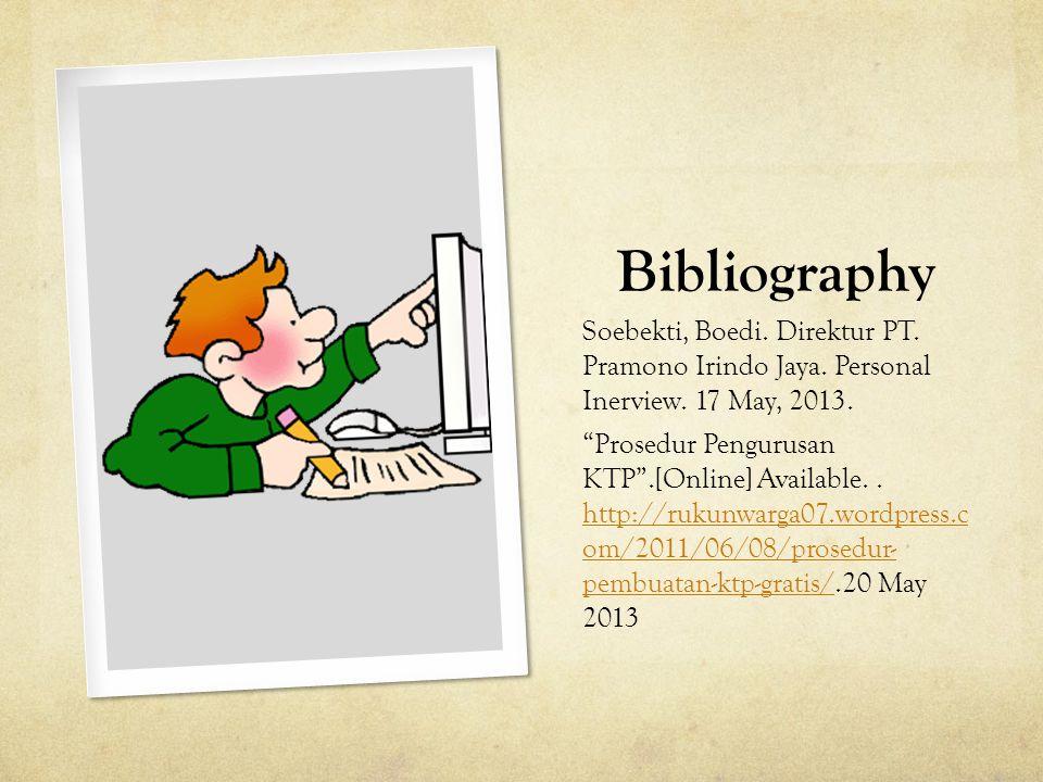 "Bibliography Soebekti, Boedi. Direktur PT. Pramono Irindo Jaya. Personal Inerview. 17 May, 2013. ""Prosedur Pengurusan KTP"".[Online] Available.. http:/"