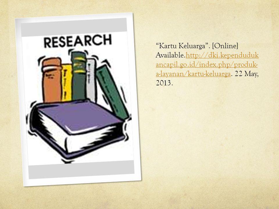 """Kartu Keluarga"". [Online] Available.http://dki.kependuduk ancapil.go.id/index.php/produk- a-layanan/kartu-keluarga. 22 May, 2013.http://dki.kependudu"