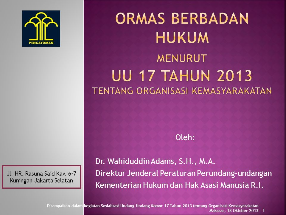 Pasal 1 angka 1 UU Nomor 17 Tahun 2013: Organisasi Kemasyarakatan yang selanjutnya disebut Ormas adalah organisasi yang didirikan dan dibentuk oleh masyarakat secara sukarela berdasarkan kesamaan aspirasi, kehendak, kebutuhan, kepentingan, kegiatan, dan tujuan untuk berpartisipasi dalam pembangunan demi tercapainya tujuan Negara Kesatuan Republik Indonesia yang berdasarkan Pancasila .