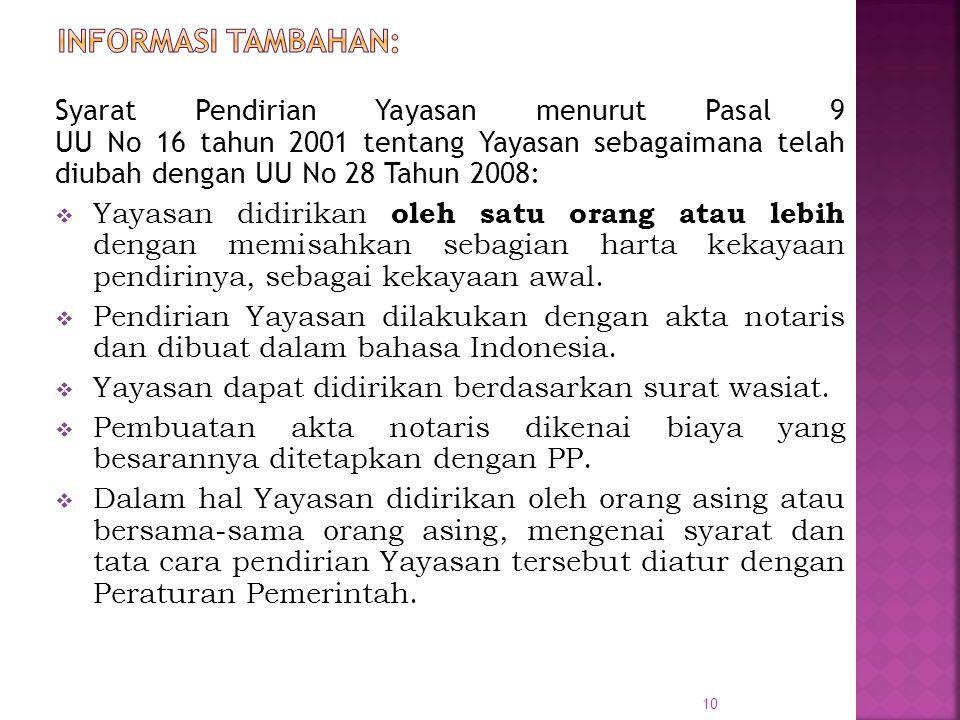 Syarat Pendirian Yayasan menurut Pasal 9 UU No 16 tahun 2001 tentang Yayasan sebagaimana telah diubah dengan UU No 28 Tahun 2008:  Yayasan didirikan