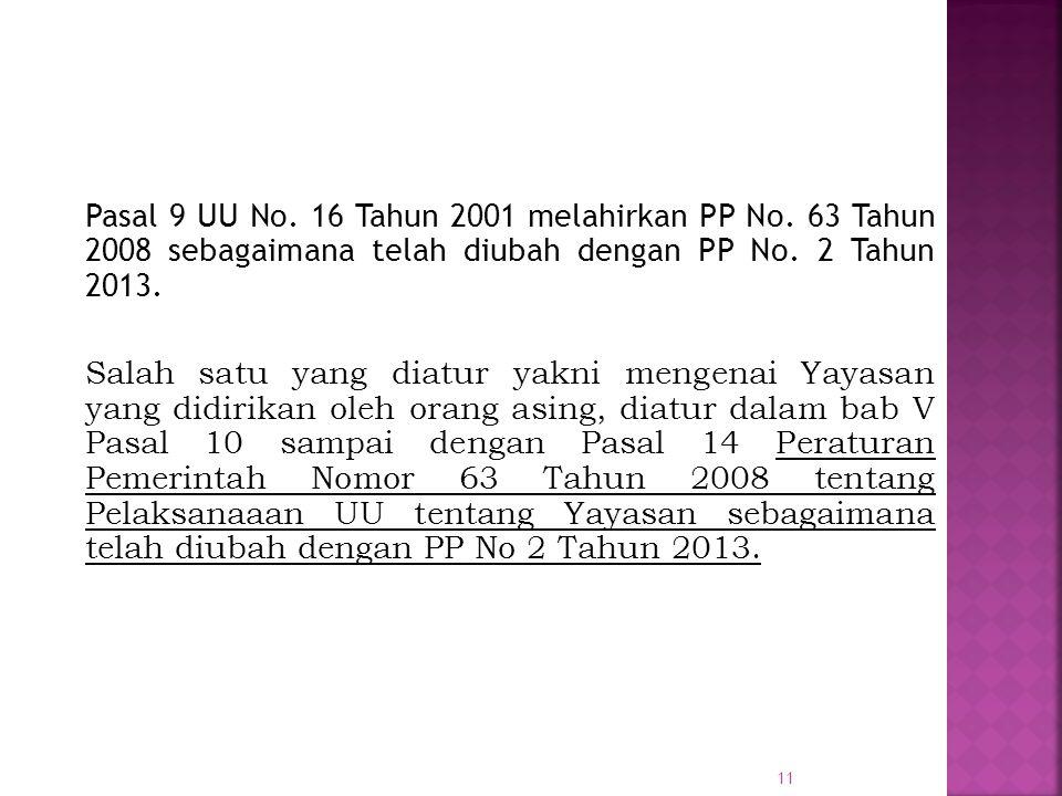 Pasal 9 UU No. 16 Tahun 2001 melahirkan PP No. 63 Tahun 2008 sebagaimana telah diubah dengan PP No. 2 Tahun 2013. Salah satu yang diatur yakni mengena