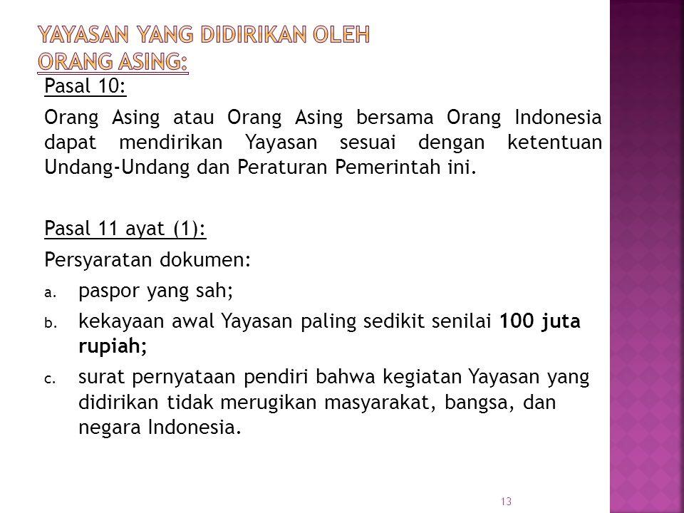 Pasal 10: Orang Asing atau Orang Asing bersama Orang Indonesia dapat mendirikan Yayasan sesuai dengan ketentuan Undang ‑ Undang dan Peraturan Pemerint