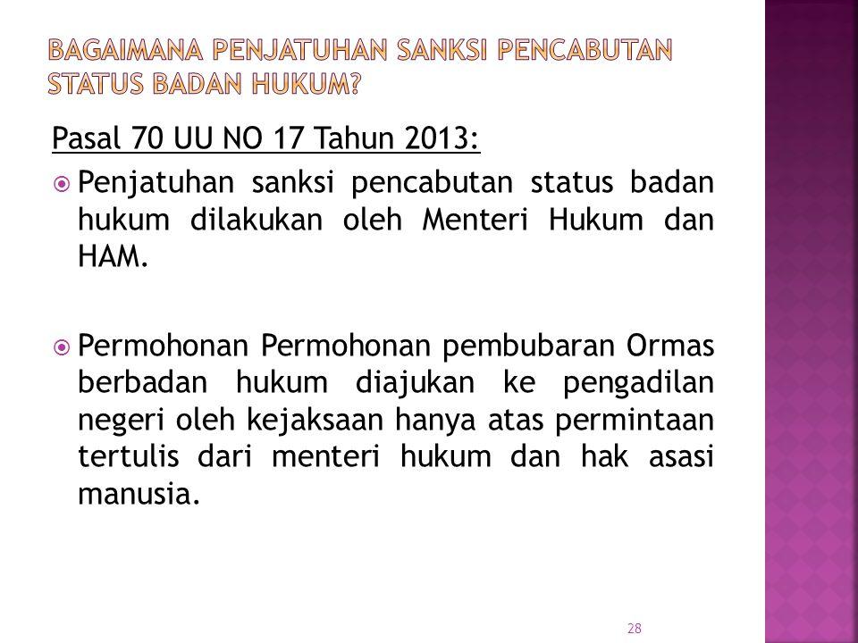 Pasal 70 UU NO 17 Tahun 2013:  Penjatuhan sanksi pencabutan status badan hukum dilakukan oleh Menteri Hukum dan HAM.  Permohonan Permohonan pembubar