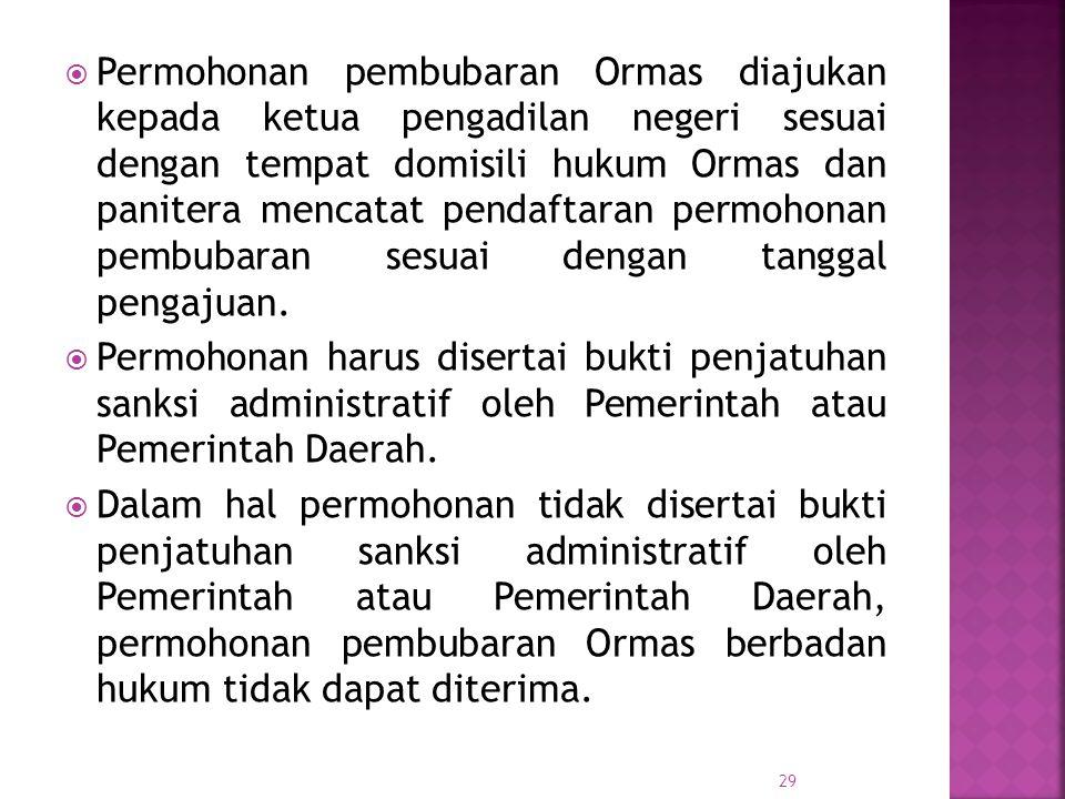  Permohonan pembubaran Ormas diajukan kepada ketua pengadilan negeri sesuai dengan tempat domisili hukum Ormas dan panitera mencatat pendaftaran perm