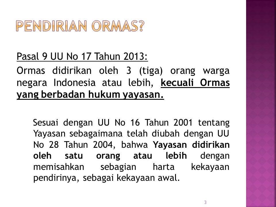 Pasal 9 UU No 17 Tahun 2013: Ormas didirikan oleh 3 (tiga) orang warga negara Indonesia atau lebih, kecuali Ormas yang berbadan hukum yayasan. Sesuai