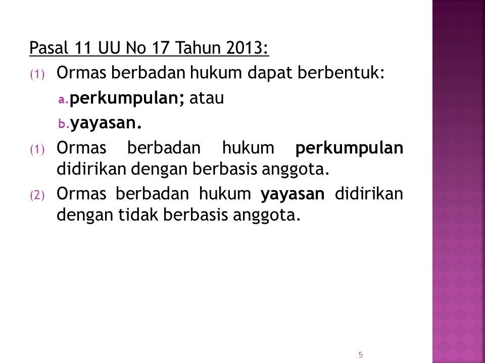 Pasal 11 UU No 17 Tahun 2013: (1) Ormas berbadan hukum dapat berbentuk: a. perkumpulan; atau b. yayasan. (1) Ormas berbadan hukum perkumpulan didirika