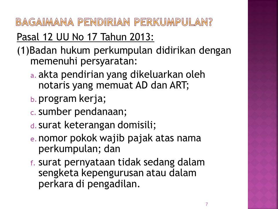 Pasal 12 UU No 17 Tahun 2013: (1)Badan hukum perkumpulan didirikan dengan memenuhi persyaratan: a. akta pendirian yang dikeluarkan oleh notaris yang m