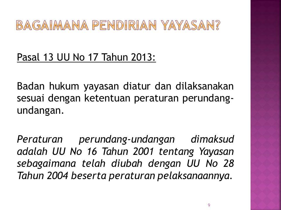 Pasal 13 UU No 17 Tahun 2013: Badan hukum yayasan diatur dan dilaksanakan sesuai dengan ketentuan peraturan perundang- undangan. Peraturan perundang-u