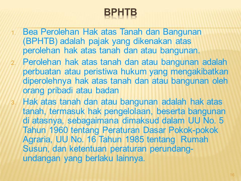 1. Bea Perolehan Hak atas Tanah dan Bangunan (BPHTB) adalah pajak yang dikenakan atas perolehan hak atas tanah dan atau bangunan. 2. Perolehan hak ata