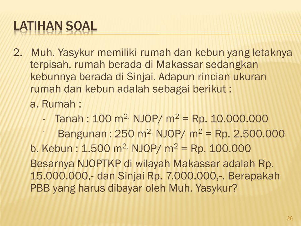 2. Muh. Yasykur memiliki rumah dan kebun yang letaknya terpisah, rumah berada di Makassar sedangkan kebunnya berada di Sinjai. Adapun rincian ukuran r