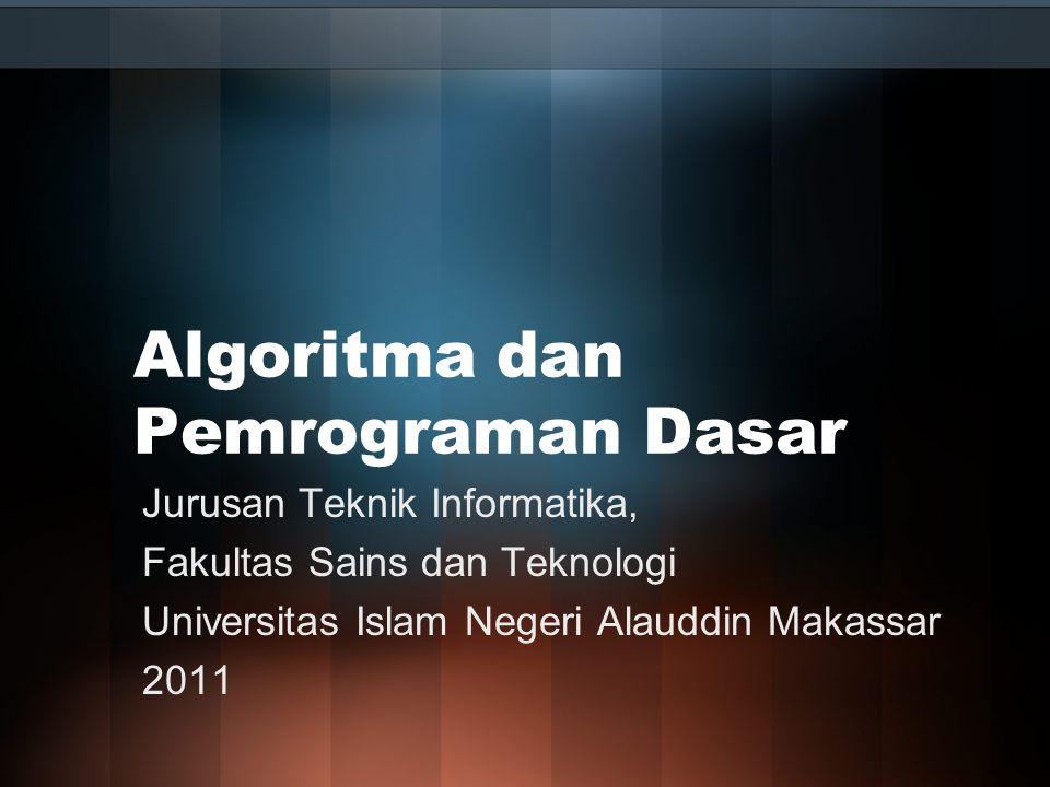 Algoritma dan Pemrograman Dasar Jurusan Teknik Informatika, Fakultas Sains dan Teknologi Universitas Islam Negeri Alauddin Makassar 2011