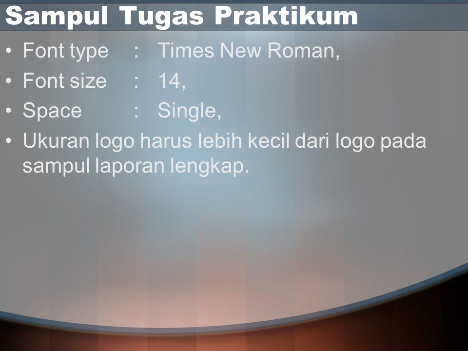 Sampul Tugas Praktikum Font type:Times New Roman, Font size:14, Space:Single, Ukuran logo harus lebih kecil dari logo pada sampul laporan lengkap.