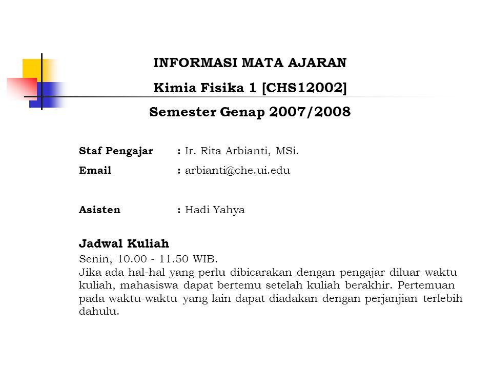 INFORMASI MATA AJARAN Kimia Fisika 1 [CHS12002] Semester Genap 2007/2008 Staf Pengajar: Ir.