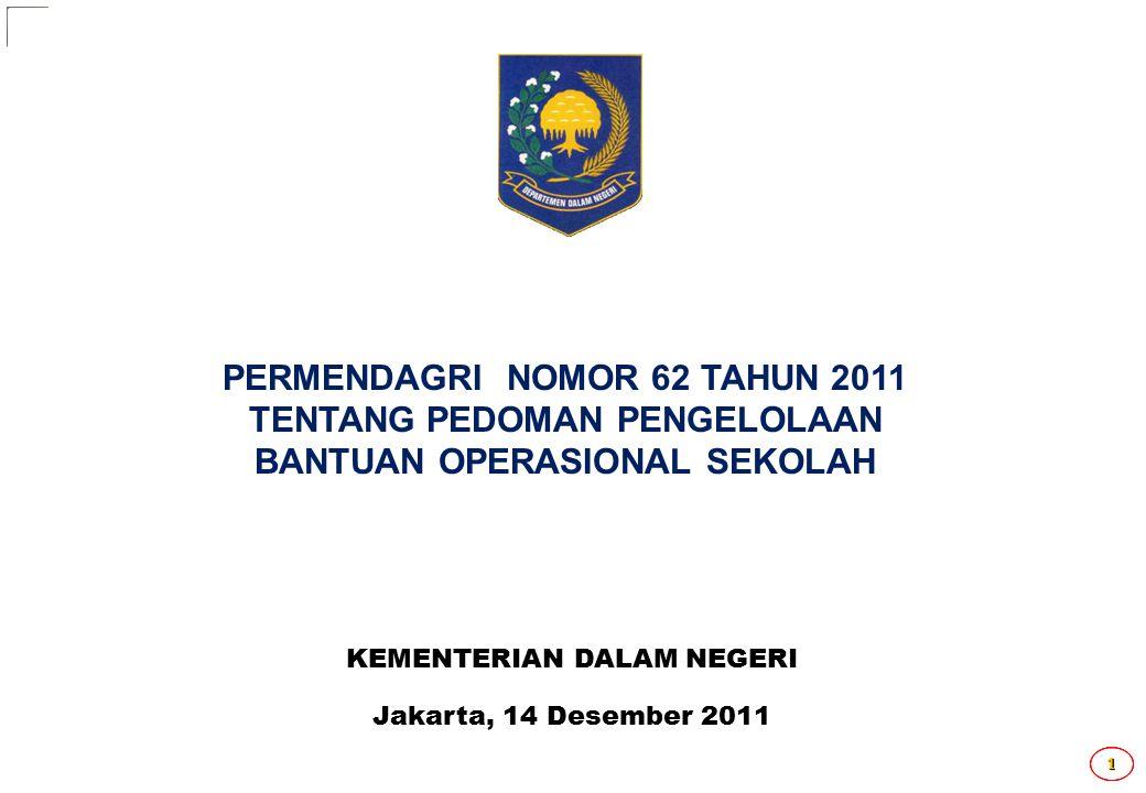 111 KEMENTERIAN DALAM NEGERI Jakarta, 14 Desember 2011 PERMENDAGRI NOMOR 62 TAHUN 2011 TENTANG PEDOMAN PENGELOLAAN BANTUAN OPERASIONAL SEKOLAH
