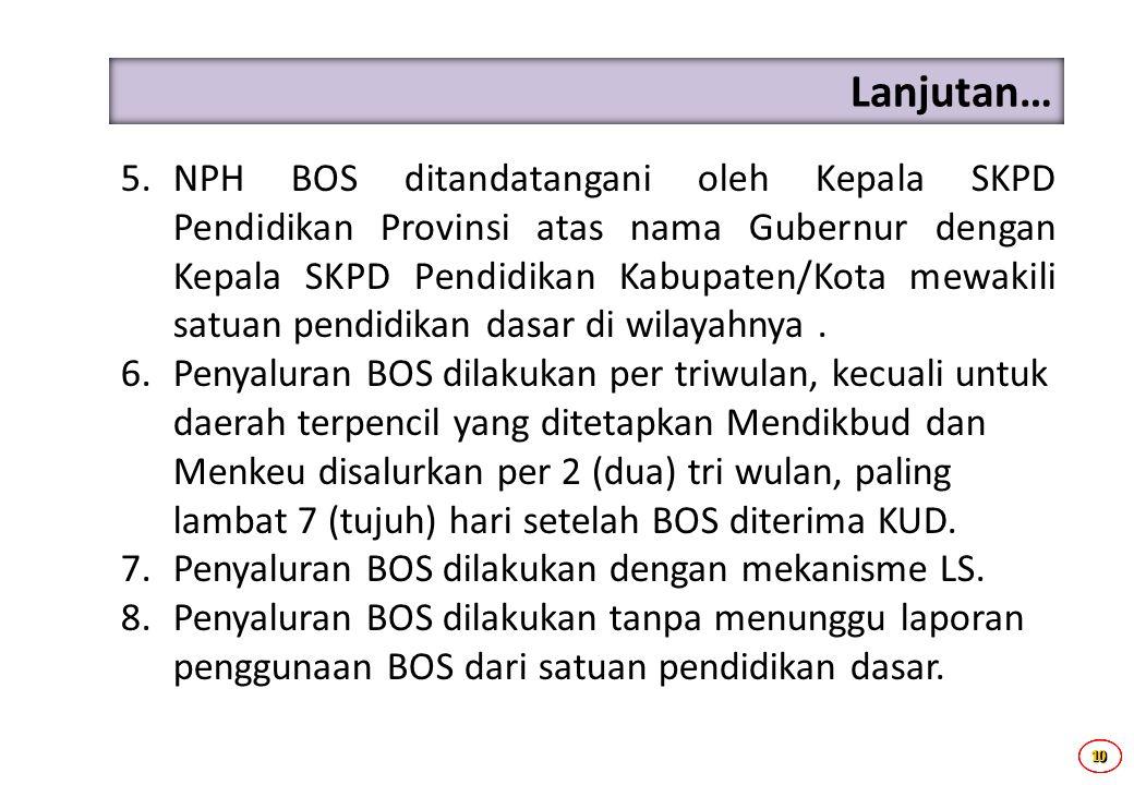 10101010 Lanjutan… 5.NPH BOS ditandatangani oleh Kepala SKPD Pendidikan Provinsi atas nama Gubernur dengan Kepala SKPD Pendidikan Kabupaten/Kota mewak