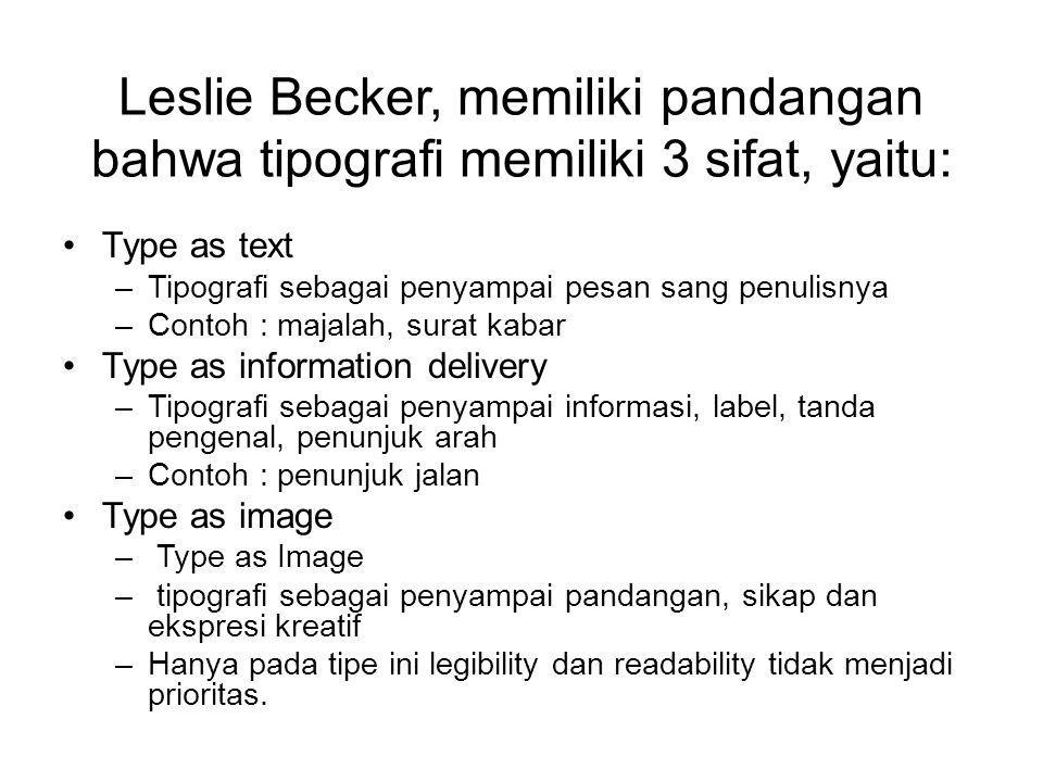 Leslie Becker, memiliki pandangan bahwa tipografi memiliki 3 sifat, yaitu: Type as text –Tipografi sebagai penyampai pesan sang penulisnya –Contoh : m