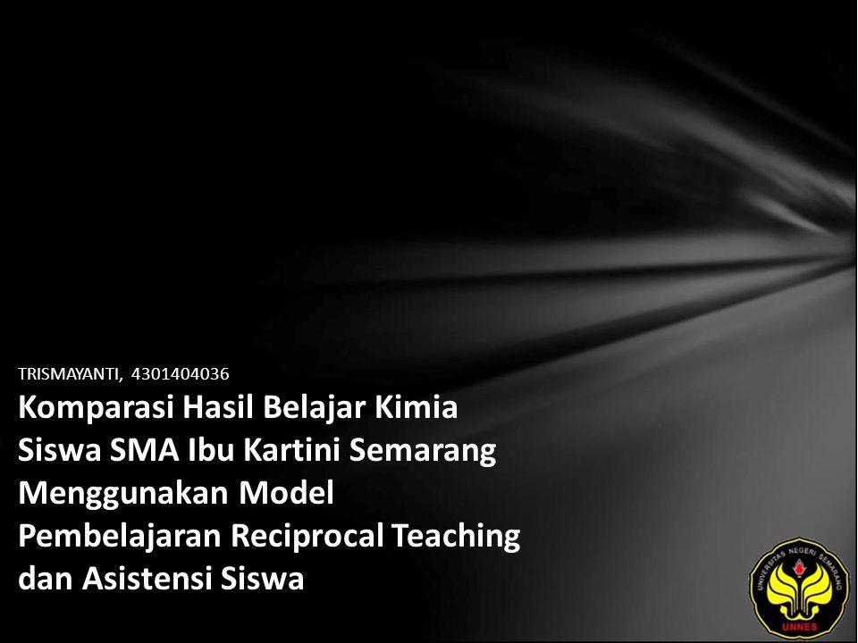TRISMAYANTI, 4301404036 Komparasi Hasil Belajar Kimia Siswa SMA Ibu Kartini Semarang Menggunakan Model Pembelajaran Reciprocal Teaching dan Asistensi