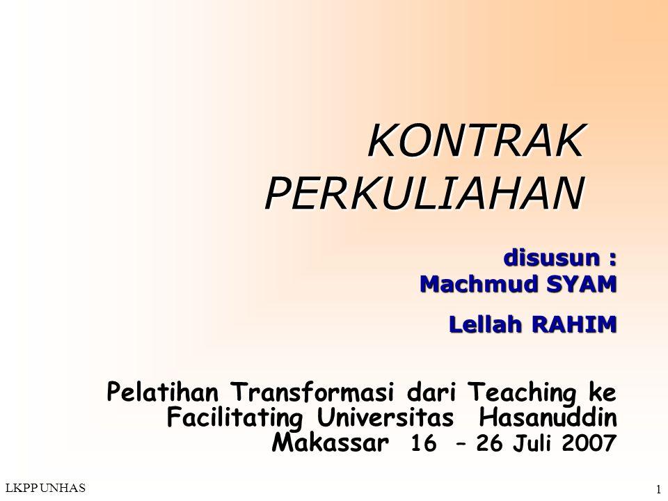 LKPP UNHAS 1 KONTRAK PERKULIAHAN Pelatihan Transformasi dari Teaching ke Facilitating Universitas Hasanuddin Makassar 16 – 26 Juli 2007 disusun : Mach