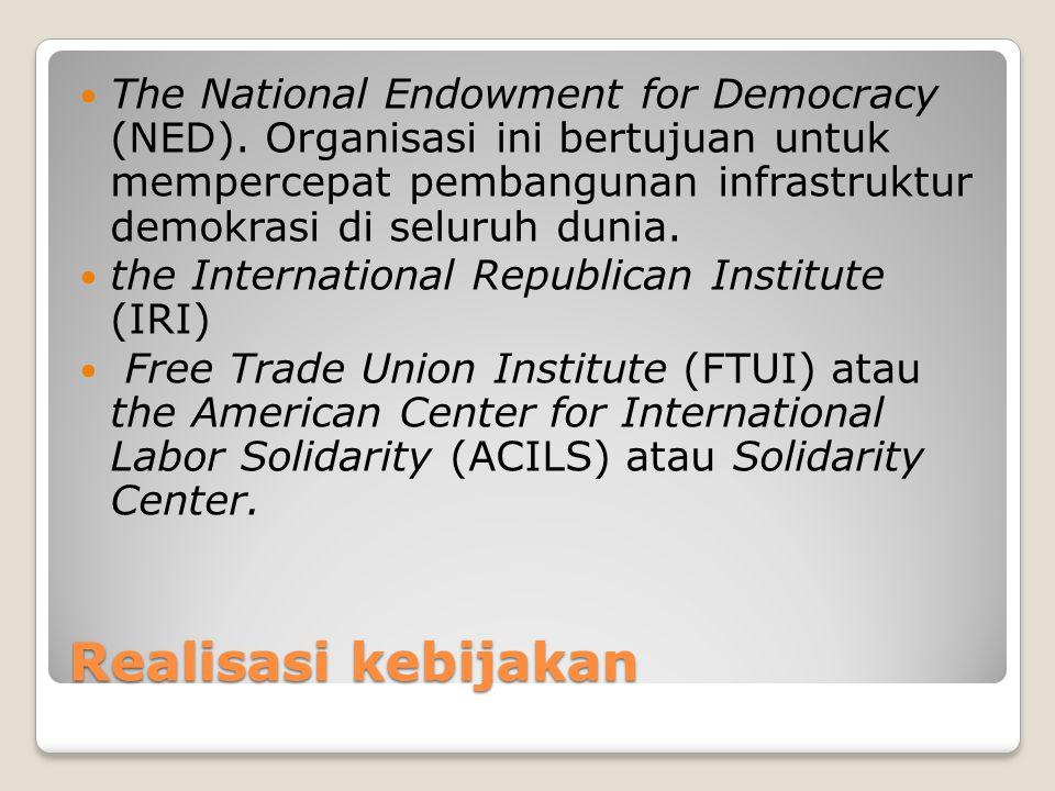 Realisasi kebijakan The National Endowment for Democracy (NED). Organisasi ini bertujuan untuk mempercepat pembangunan infrastruktur demokrasi di selu
