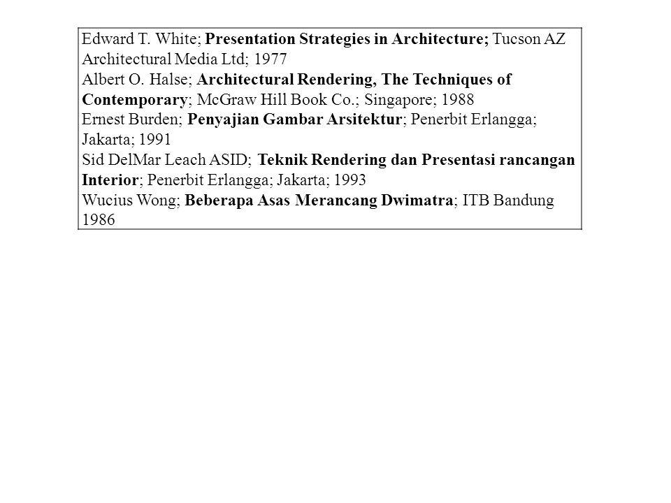 Edward T. White; Presentation Strategies in Architecture; Tucson AZ Architectural Media Ltd; 1977 Albert O. Halse; Architectural Rendering, The Techni