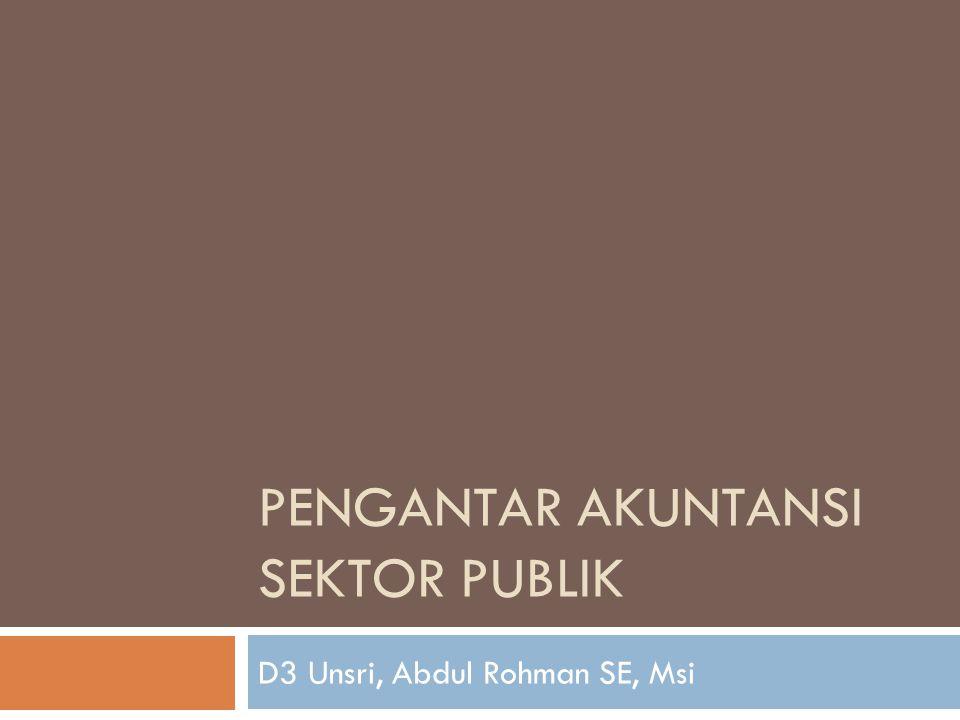 PENGANTAR AKUNTANSI SEKTOR PUBLIK D3 Unsri, Abdul Rohman SE, Msi