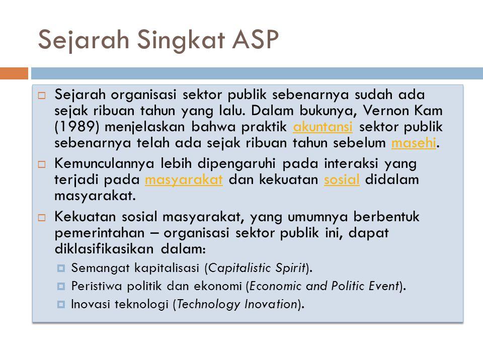 Sejarah Singkat ASP  Sejarah organisasi sektor publik sebenarnya sudah ada sejak ribuan tahun yang lalu. Dalam bukunya, Vernon Kam (1989) menjelaskan