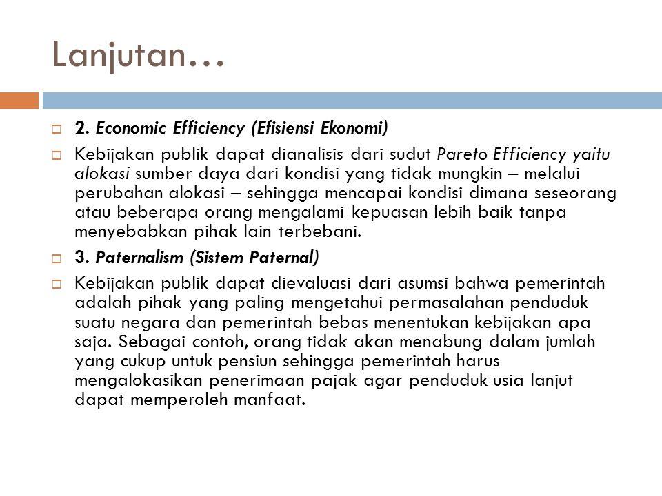 Lanjutan…  2. Economic Efficiency (Efisiensi Ekonomi)  Kebijakan publik dapat dianalisis dari sudut Pareto Efficiency yaitu alokasi sumber daya dari