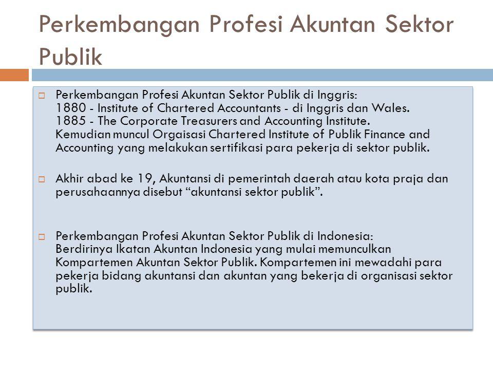 Perkembangan Profesi Akuntan Sektor Publik  Perkembangan Profesi Akuntan Sektor Publik di Inggris: 1880 - Institute of Chartered Accountants - di Ing