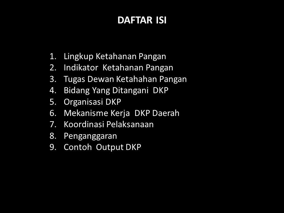 DAFTAR ISI 1.Lingkup Ketahanan Pangan 2.Indikator Ketahanan Pangan 3.Tugas Dewan Ketahahan Pangan 4.Bidang Yang Ditangani DKP 5.Organisasi DKP 6.Mekan