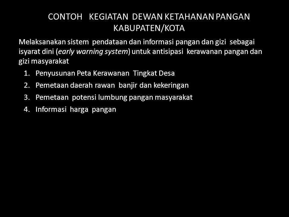 CONTOH KEGIATAN DEWAN KETAHANAN PANGAN KABUPATEN/KOTA Melaksanakan sistem pendataan dan informasi pangan dan gizi sebagai isyarat dini (early warning