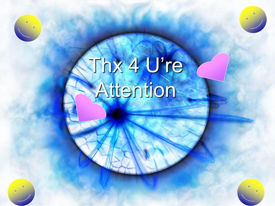 Thx 4 U're Attention