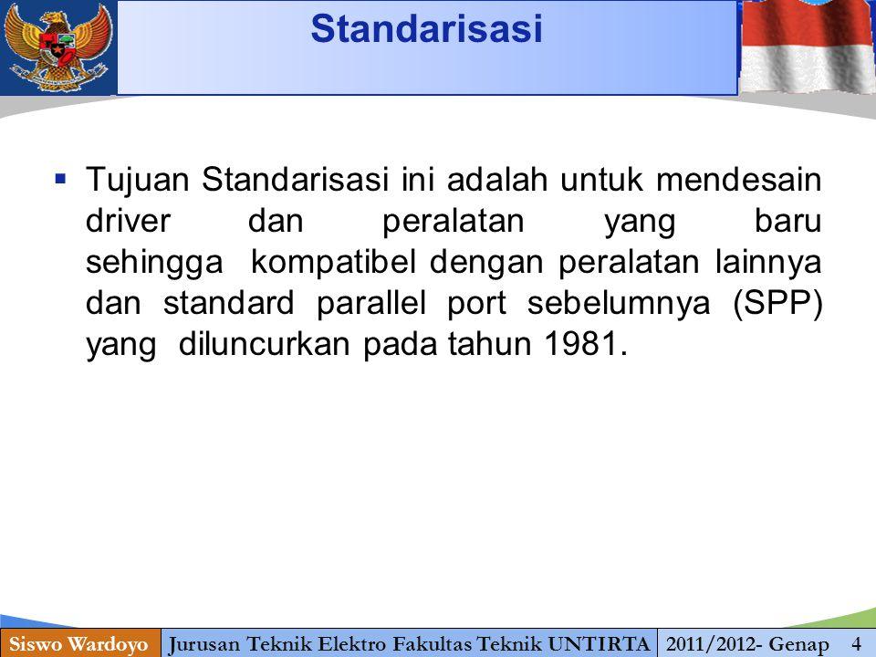 www.themegallery.com Standarisasi Siswo WardoyoJurusan Teknik Elektro Fakultas Teknik UNTIRTA2011/2012- Genap 4  Tujuan Standarisasi ini adalah untuk mendesain driver dan peralatan yang baru sehingga kompatibel dengan peralatan lainnya dan standard parallel port sebelumnya (SPP) yang diluncurkan pada tahun 1981.