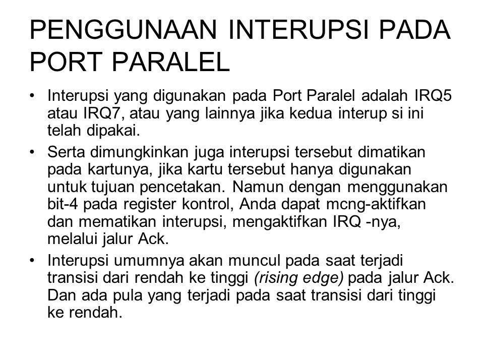 PENGGUNAAN INTERUPSI PADA PORT PARALEL Interupsi yang digunakan pada Port Paralel adalah IRQ5 atau IRQ7, atau yang lainnya jika kedua interup si ini t