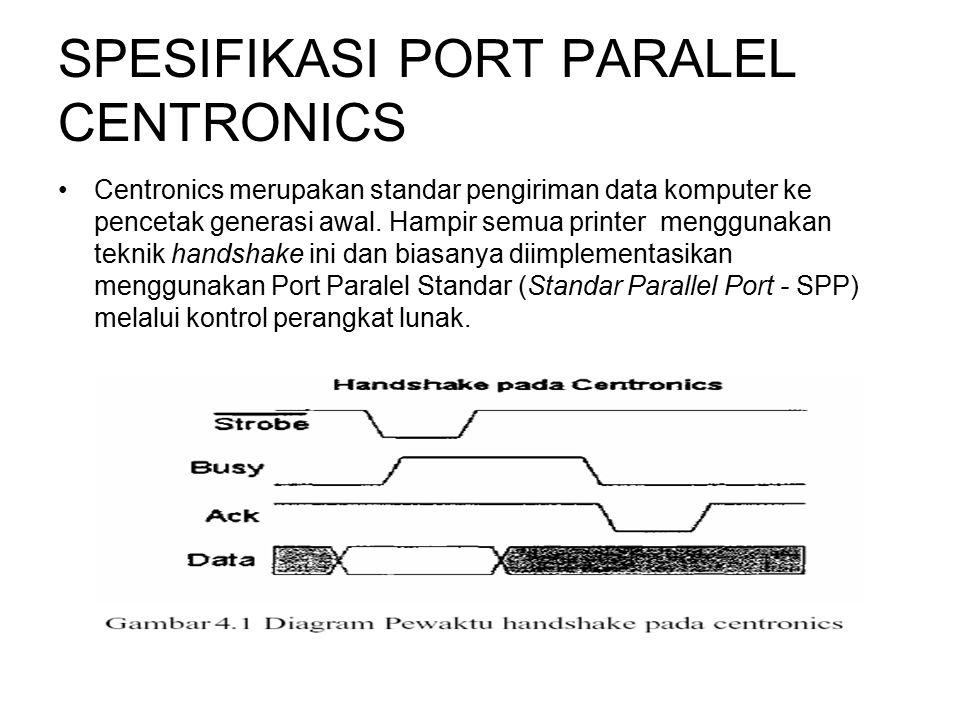 SPESIFIKASI PORT PARALEL CENTRONICS Centronics merupakan standar pengiriman data komputer ke pencetak generasi awal. Hampir semua printer menggunakan