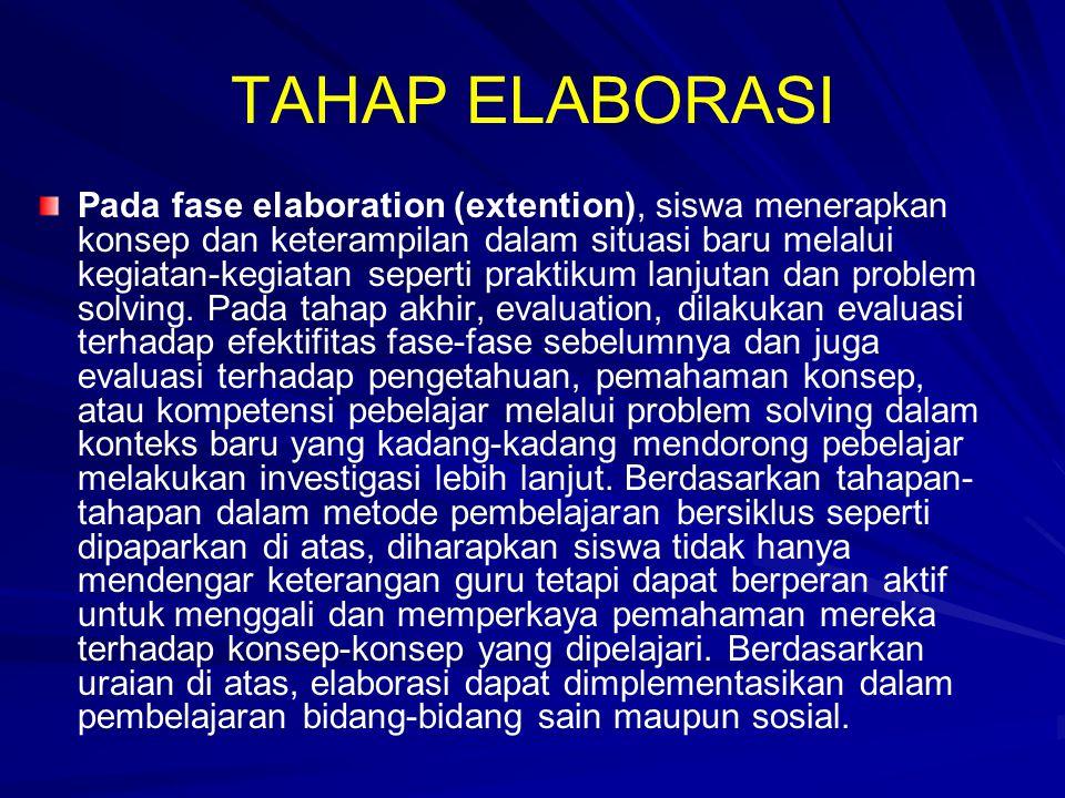 TAHAP ELABORASI Pada fase elaboration (extention), siswa menerapkan konsep dan keterampilan dalam situasi baru melalui kegiatan-kegiatan seperti prakt