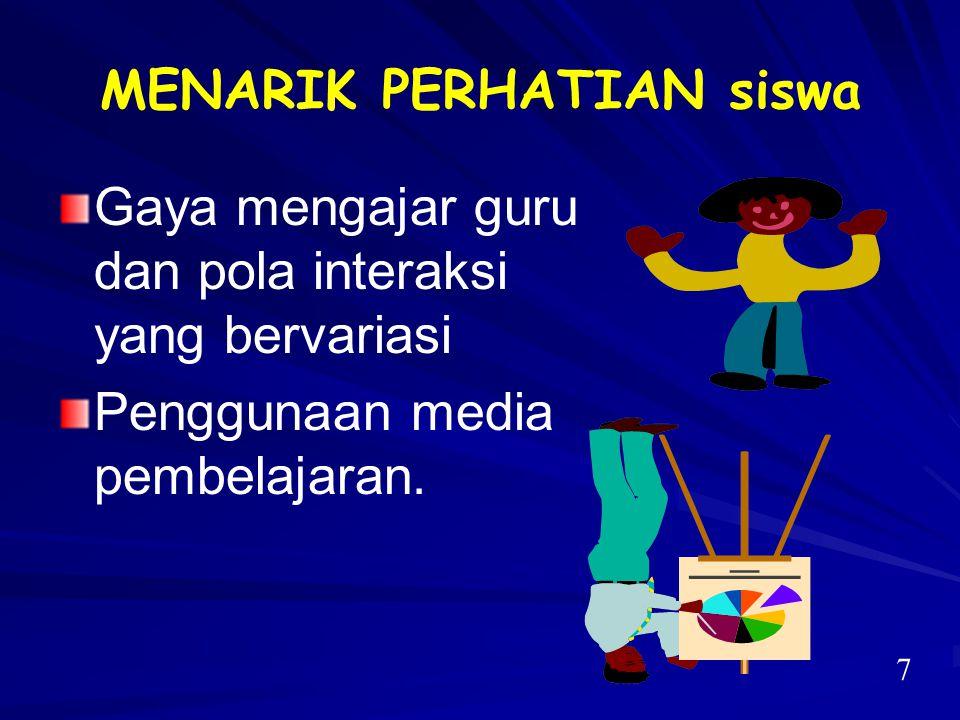 MENARIK PERHATIAN siswa Gaya mengajar guru dan pola interaksi yang bervariasi Penggunaan media pembelajaran. 7