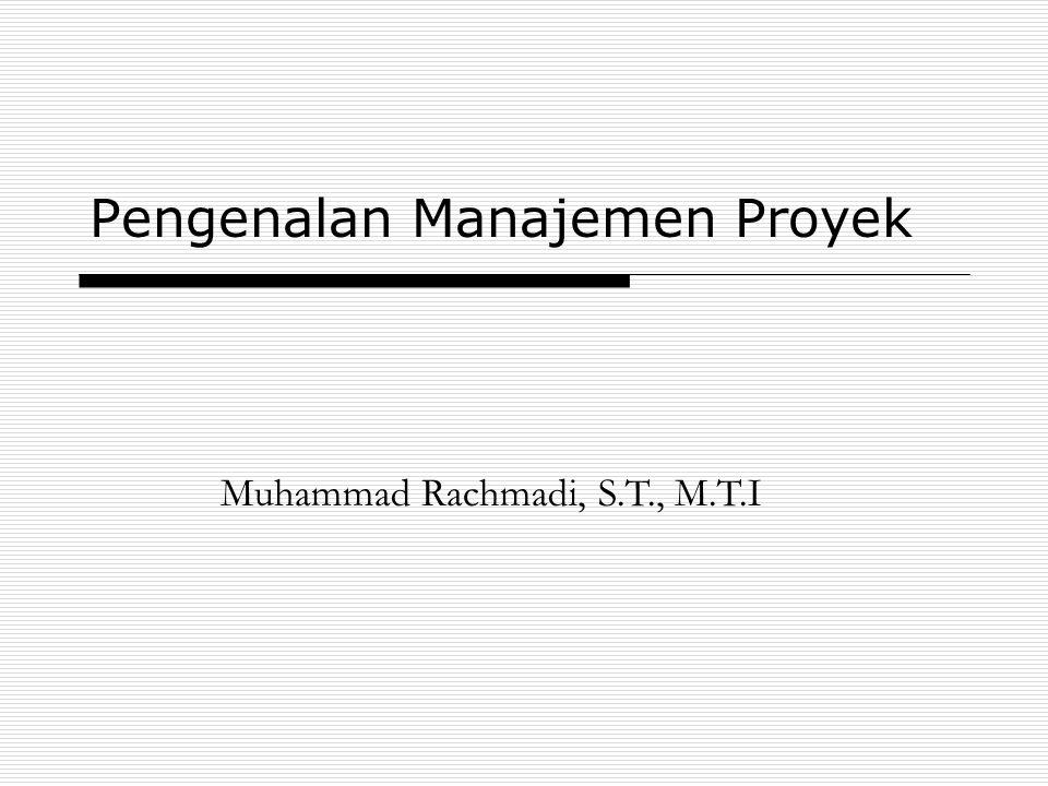 Pengenalan Manajemen Proyek Muhammad Rachmadi, S.T., M.T.I