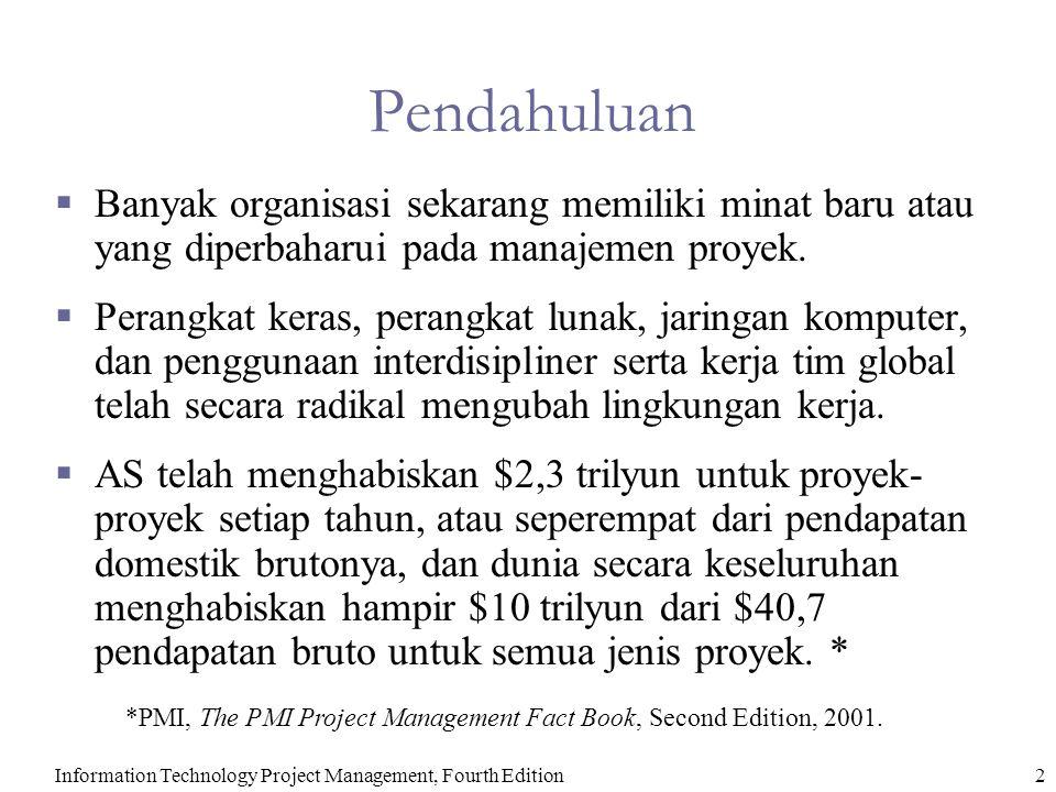 Information Technology Project Management, Fourth Edition2 Pendahuluan  Banyak organisasi sekarang memiliki minat baru atau yang diperbaharui pada ma