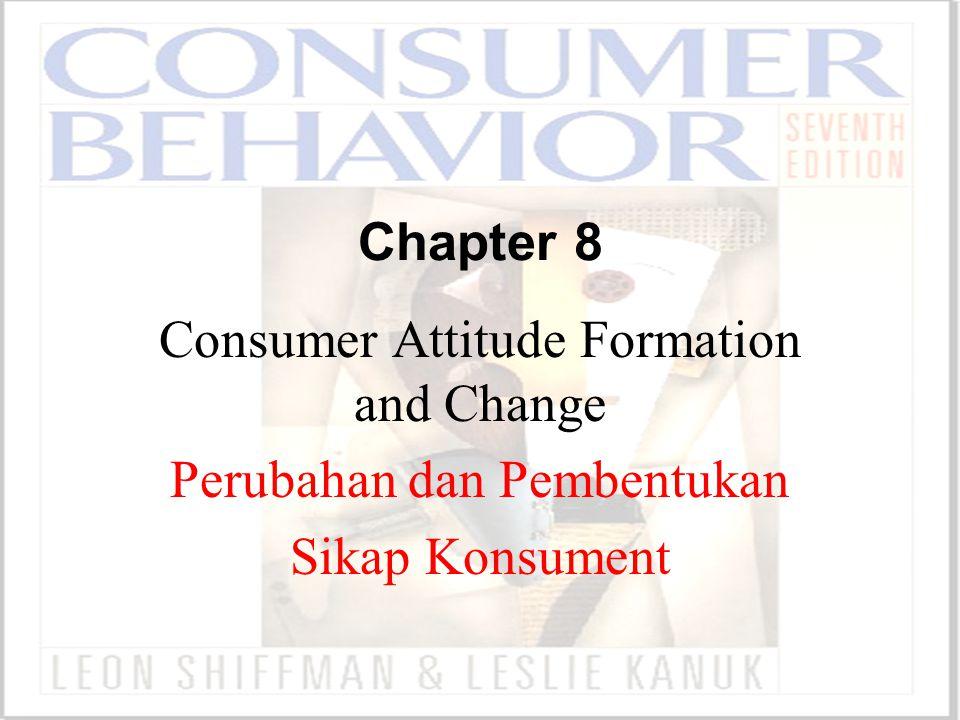 Chapter 8 Consumer Attitude Formation and Change Perubahan dan Pembentukan Sikap Konsument