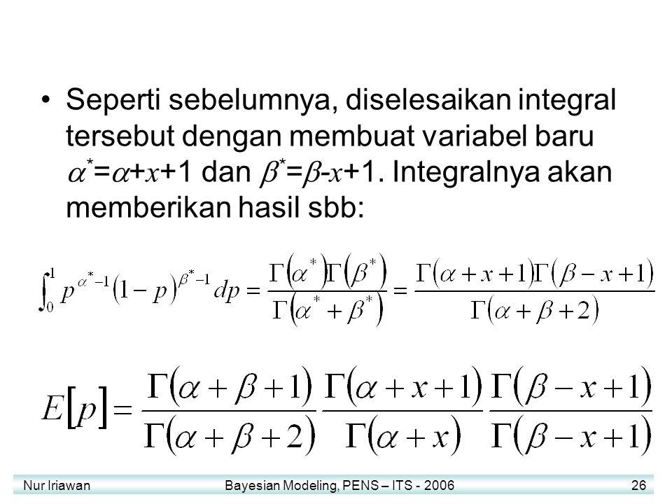 Nur Iriawan Bayesian Modeling, PENS – ITS - 2006 26 Seperti sebelumnya, diselesaikan integral tersebut dengan membuat variabel baru  * =  + x +1 dan  * =  - x +1.
