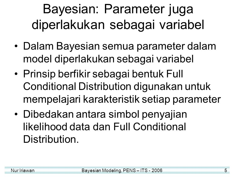 Nur Iriawan Bayesian Modeling, PENS – ITS - 2006 46 Improper prior usually  proper posterior 