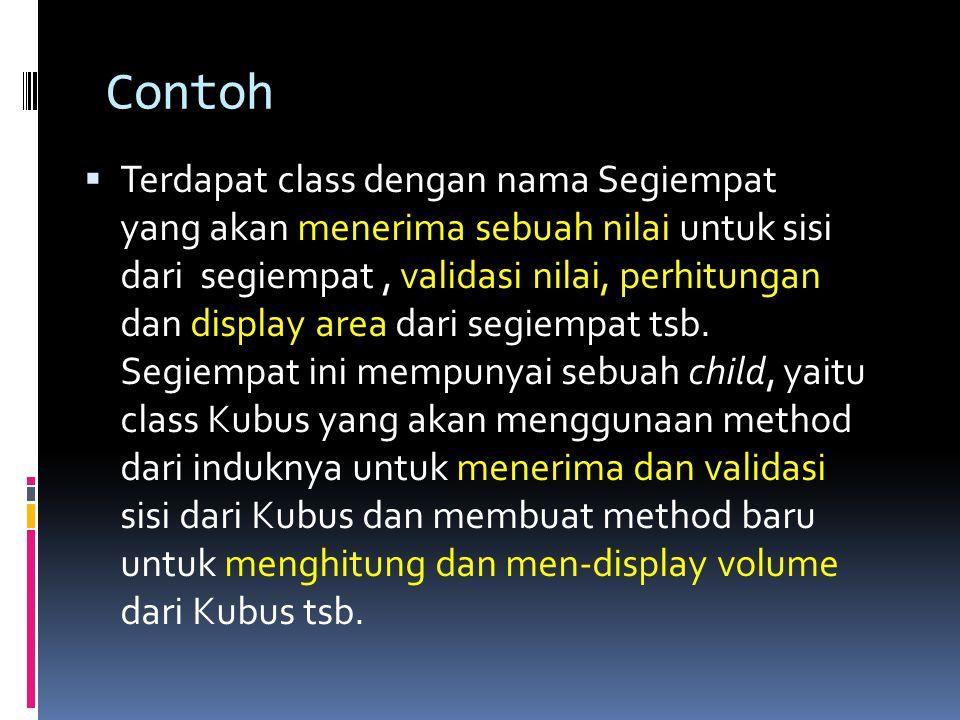 Contoh  Terdapat class dengan nama Segiempat yang akan menerima sebuah nilai untuk sisi dari segiempat, validasi nilai, perhitungan dan display area dari segiempat tsb.