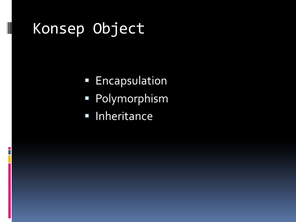 Konsep Object  Encapsulation  Polymorphism  Inheritance