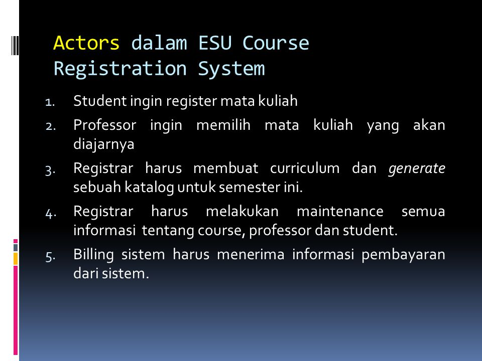 Actors dalam ESU Course Registration System 1.Student ingin register mata kuliah 2.