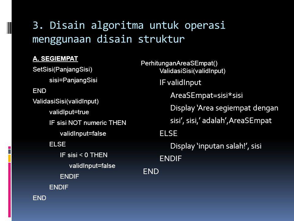 A. SEGIEMPAT SetSisi(PanjangSisi) sisi=PanjangSisi END ValidasiSisi(validInput) validIput=true IF sisi NOT numeric THEN validInput=false ELSE IF sisi
