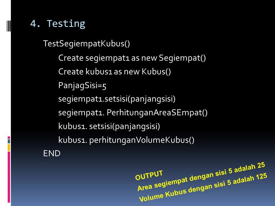 TestSegiempatKubus() Create segiempat1 as new Segiempat() Create kubus1 as new Kubus() PanjagSisi=5 segiempat1.setsisi(panjangsisi) segiempat1.