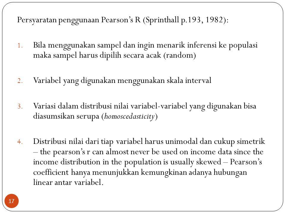Persyaratan penggunaan Pearson's R (Sprinthall p.193, 1982): 1. Bila menggunakan sampel dan ingin menarik inferensi ke populasi maka sampel harus dipi