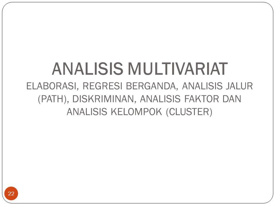 ANALISIS MULTIVARIAT ELABORASI, REGRESI BERGANDA, ANALISIS JALUR (PATH), DISKRIMINAN, ANALISIS FAKTOR DAN ANALISIS KELOMPOK (CLUSTER) 22