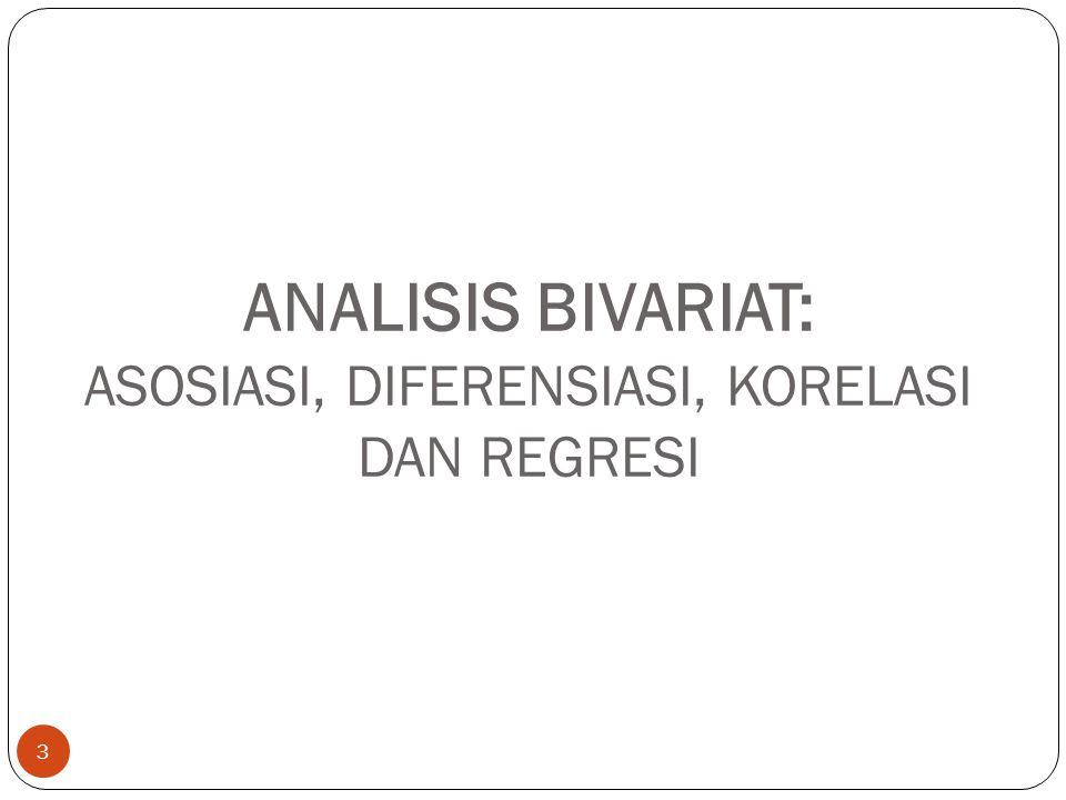ANALISIS BIVARIAT: ASOSIASI, DIFERENSIASI, KORELASI DAN REGRESI 3